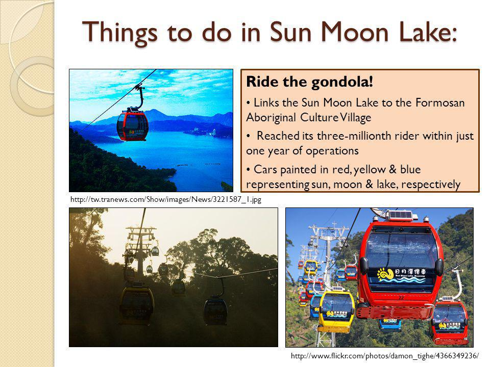 Things to do in Sun Moon Lake: Ride the gondola! Links the Sun Moon Lake to the Formosan Aboriginal Culture Village Reached its three-millionth rider