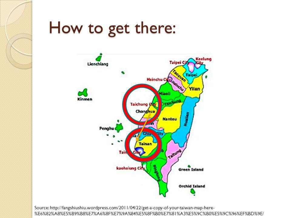 How to get there: Source: http://fangshiushiu.wordpress.com/2011/04/22/get-a-copy-of-your-taiwan-map-here- %E6%82%A8%E5%B9%B8%E7%A6%8F%E7%9A%84%E5%8F%