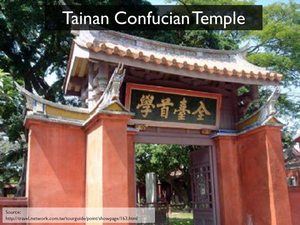 Tainan Confucian Temple Source: http://travel.network.com.tw/tourguide/point/showpage/163.html