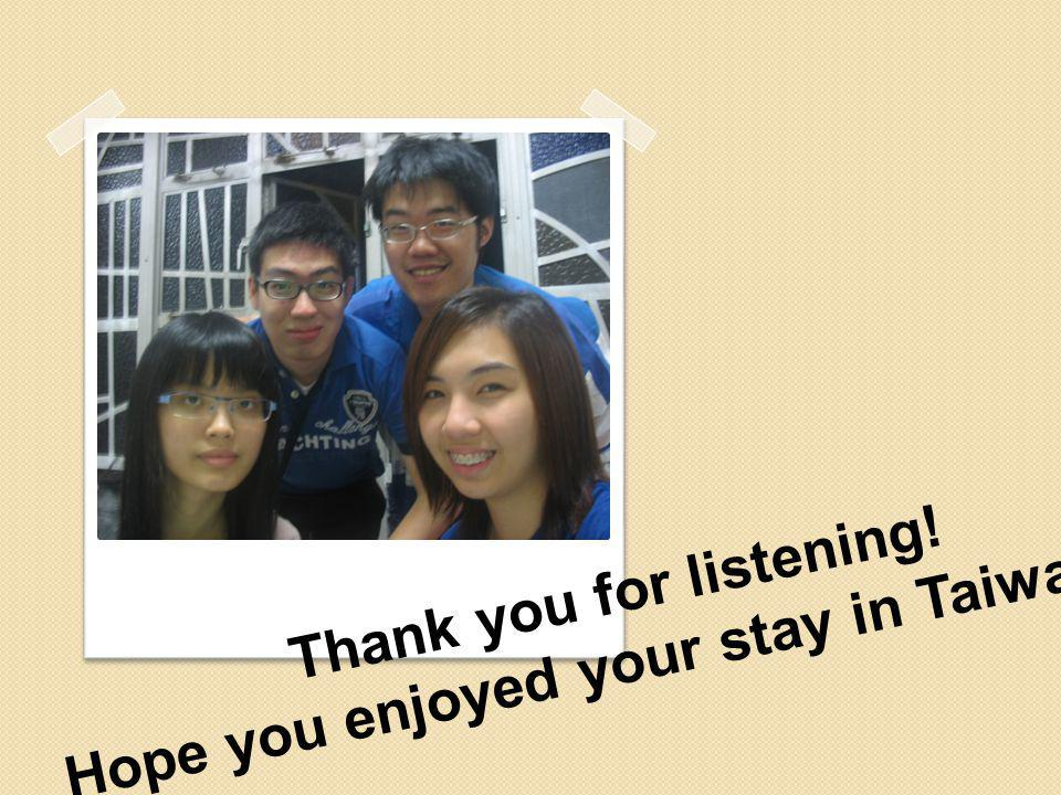 Thank you for listening! Hope you enjoyed your stay in Taiwan!