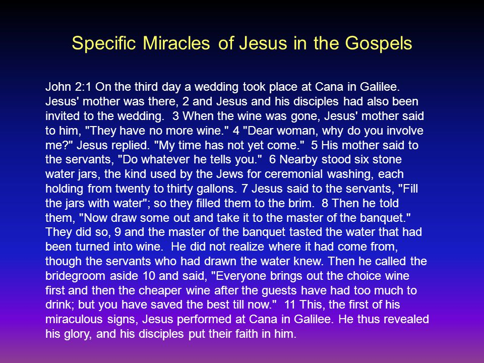 Specific Miracles of Jesus in the Gospels John 2:1 On the third day a wedding took place at Cana in Galilee.