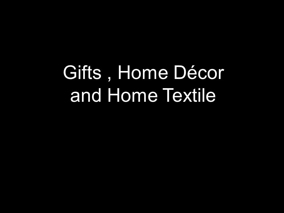 Gifts, Home Décor and Home Textile