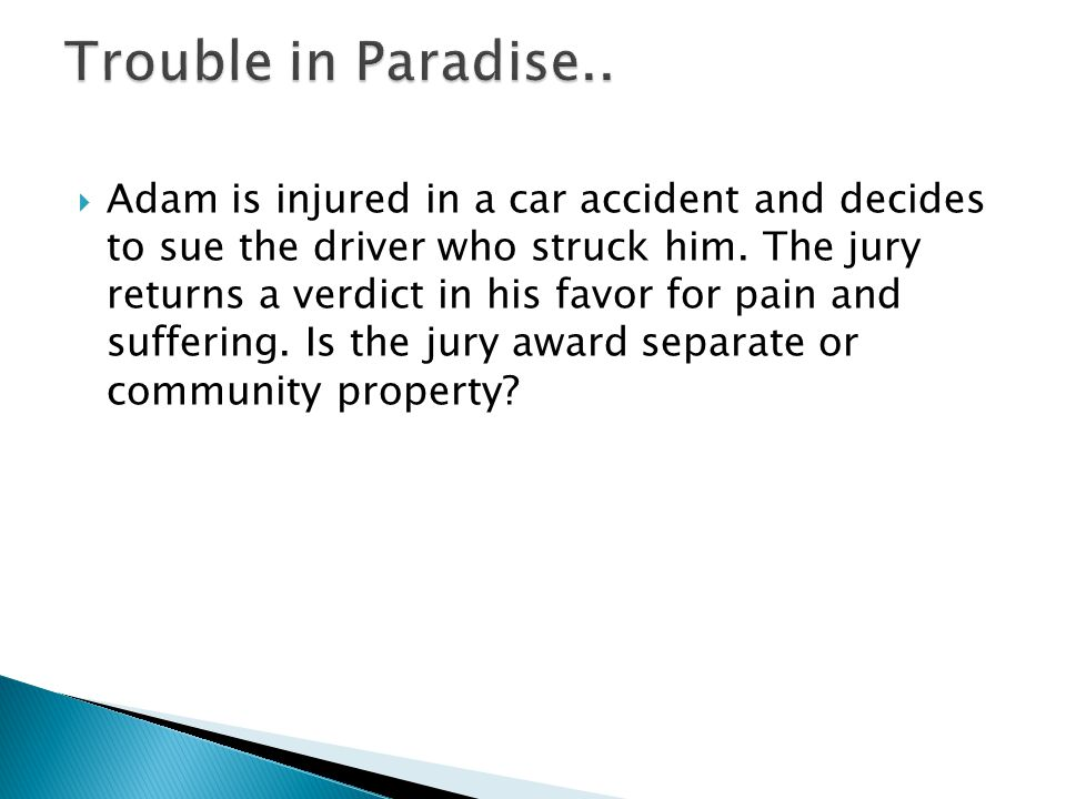Adam is injured in a car accident and decides to sue the driver who struck him.