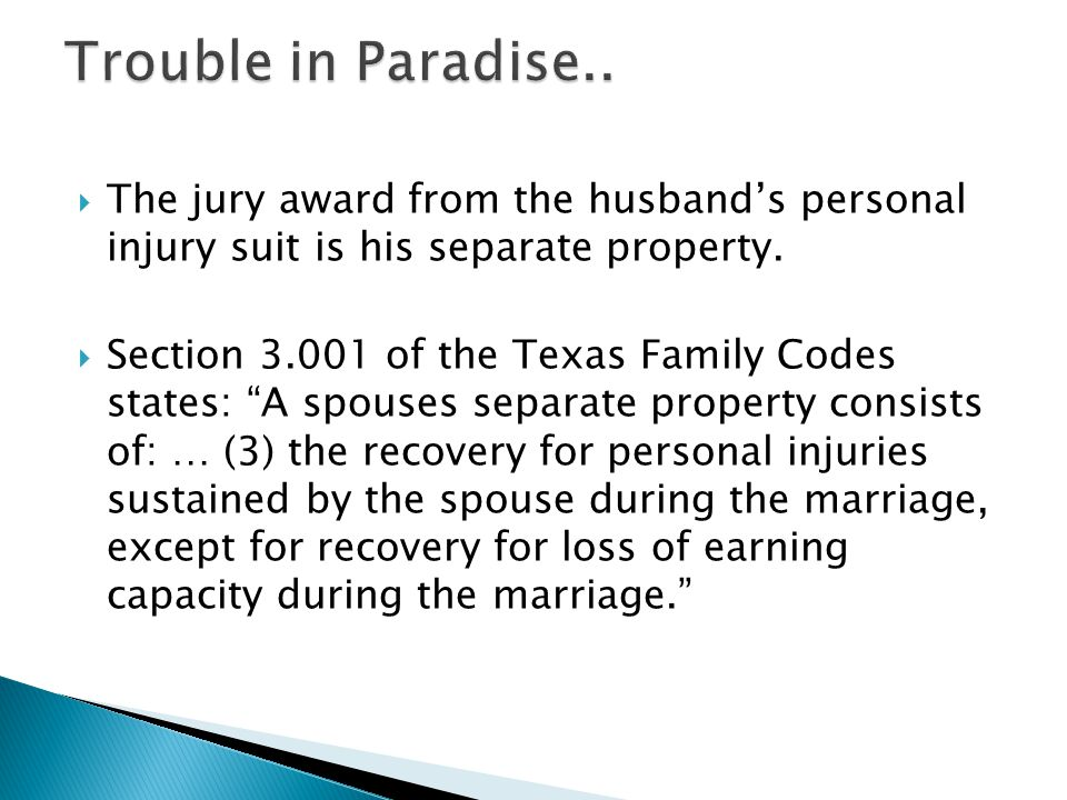 The jury award from the husbands personal injury suit is his separate property.