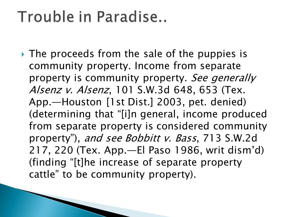The proceeds from the sale of the puppies is community property. Income from separate property is community property. See generally Alsenz v. Alsenz,