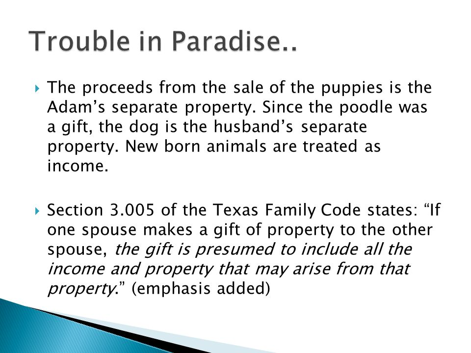 The proceeds from the sale of the puppies is the Adams separate property. Since the poodle was a gift, the dog is the husbands separate property. New