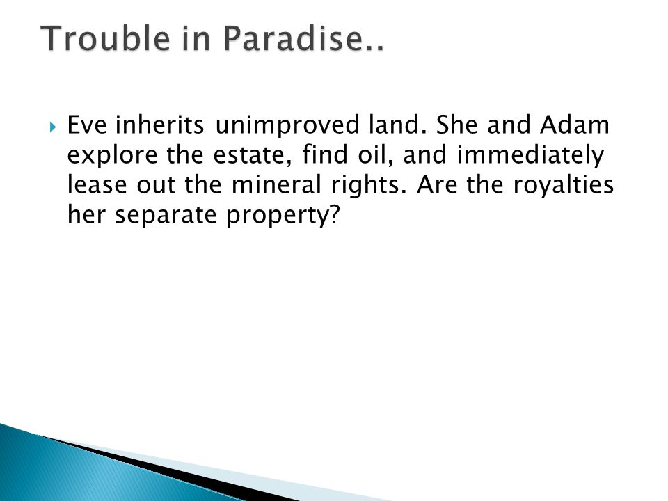 Eve inherits unimproved land. She and Adam explore the estate, find oil, and immediately lease out the mineral rights. Are the royalties her separate