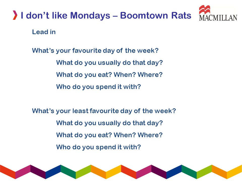 I dont like Mondays – Boomtown Rats Lead in Whats your favourite day of the week.