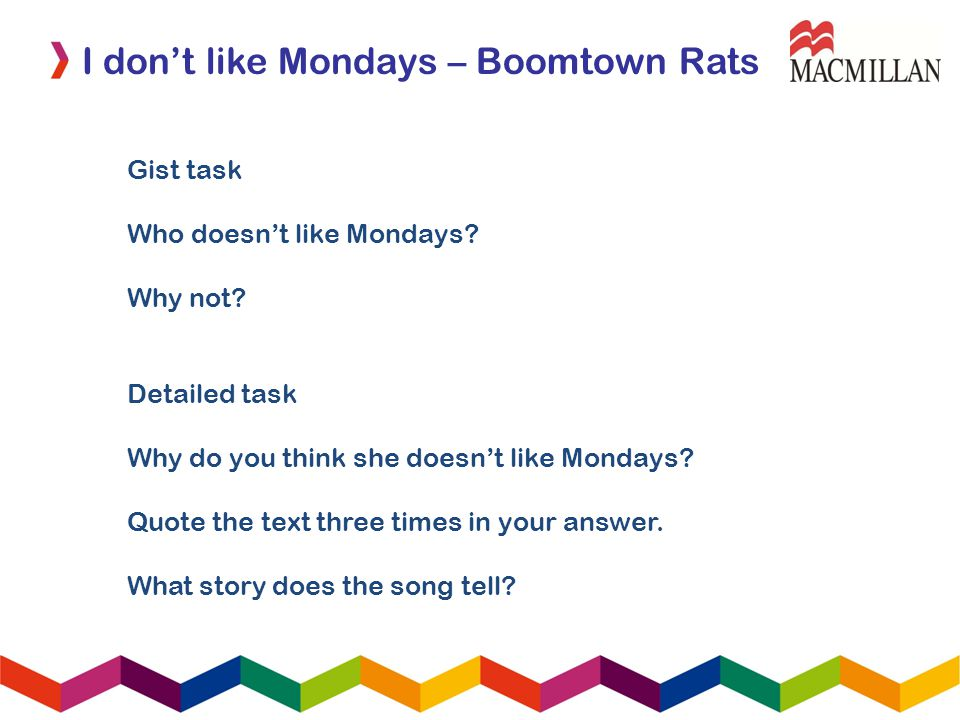 I dont like Mondays – Boomtown Rats Detailed task Why do you think she doesnt like Mondays? Quote the text three times in your answer. What story does