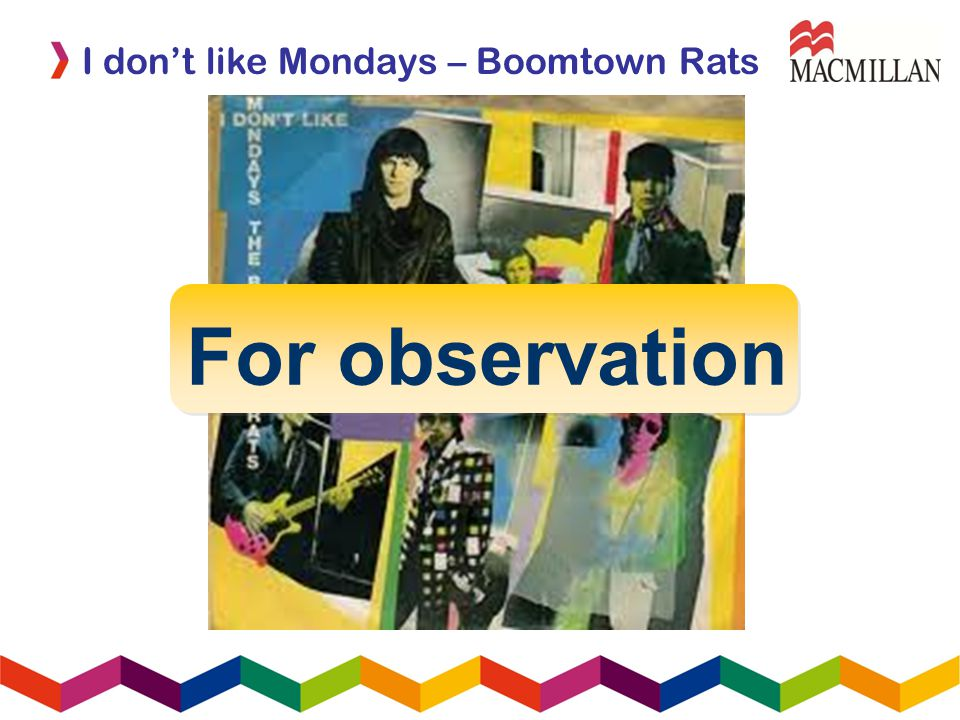 I dont like Mondays – Boomtown Rats For observation