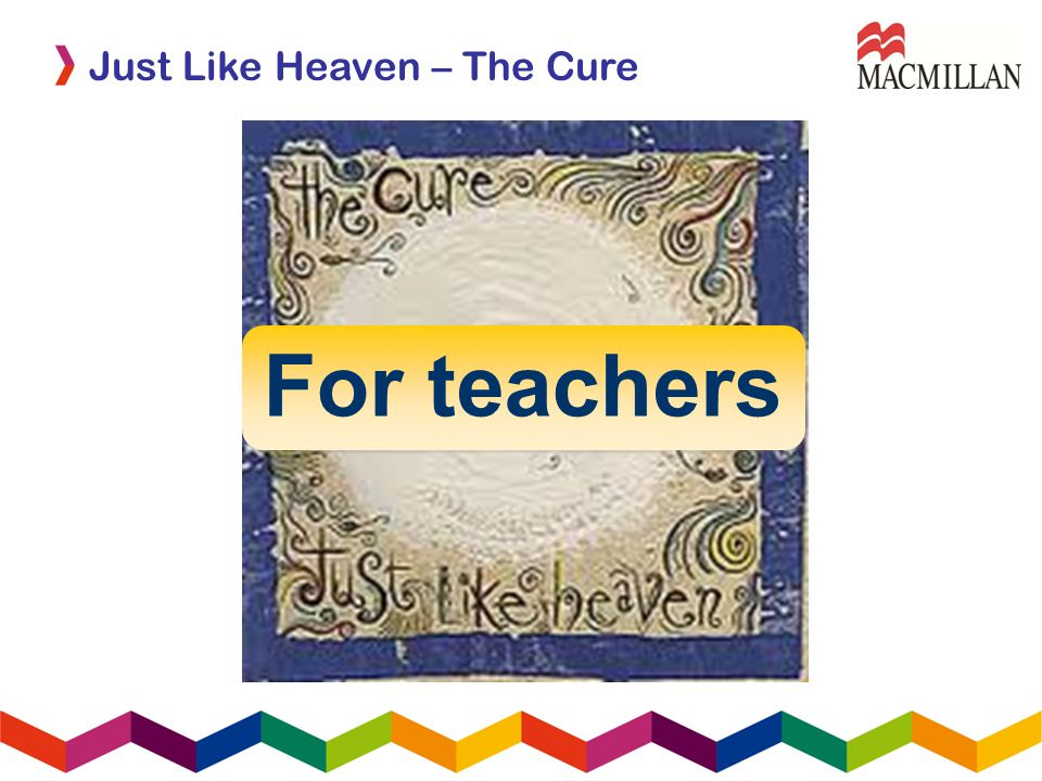 Just Like Heaven – The Cure For teachers