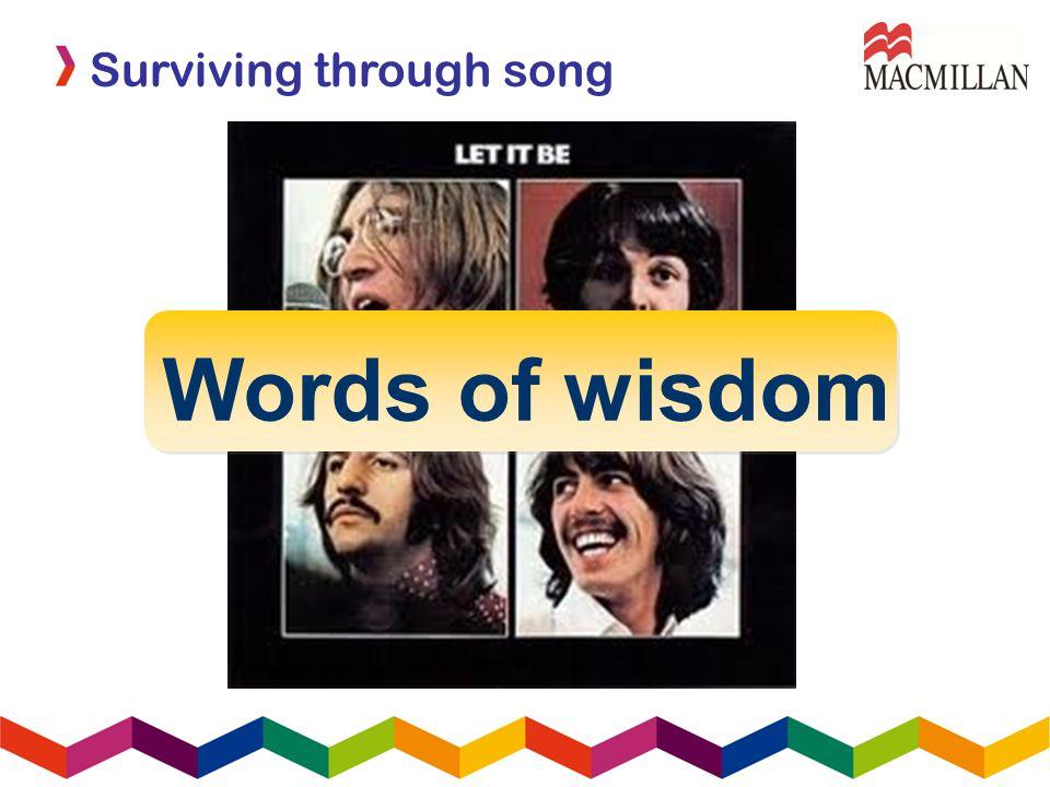 Surviving through song Words of wisdom