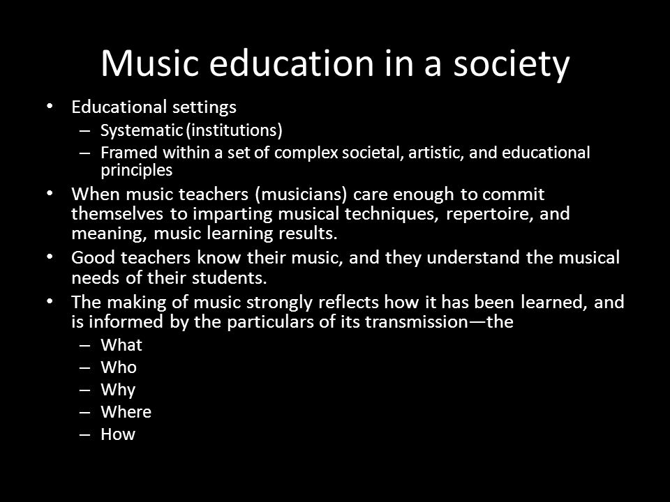 Music education in a society Educational settings – Systematic (institutions) – Framed within a set of complex societal, artistic, and educational pri