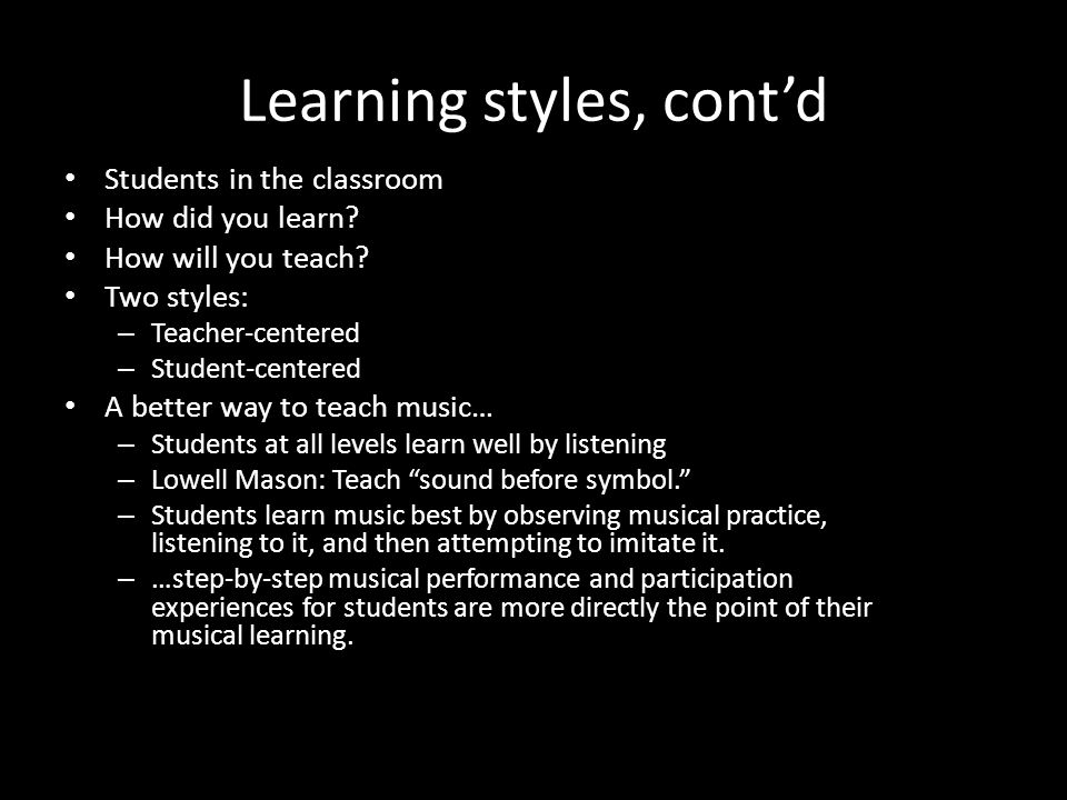 Learning styles, contd Students in the classroom How did you learn? How will you teach? Two styles: – Teacher-centered – Student-centered A better way
