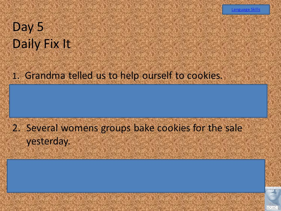 Day 5 Daily Fix It 1.Grandma telled us to help ourself to cookies.