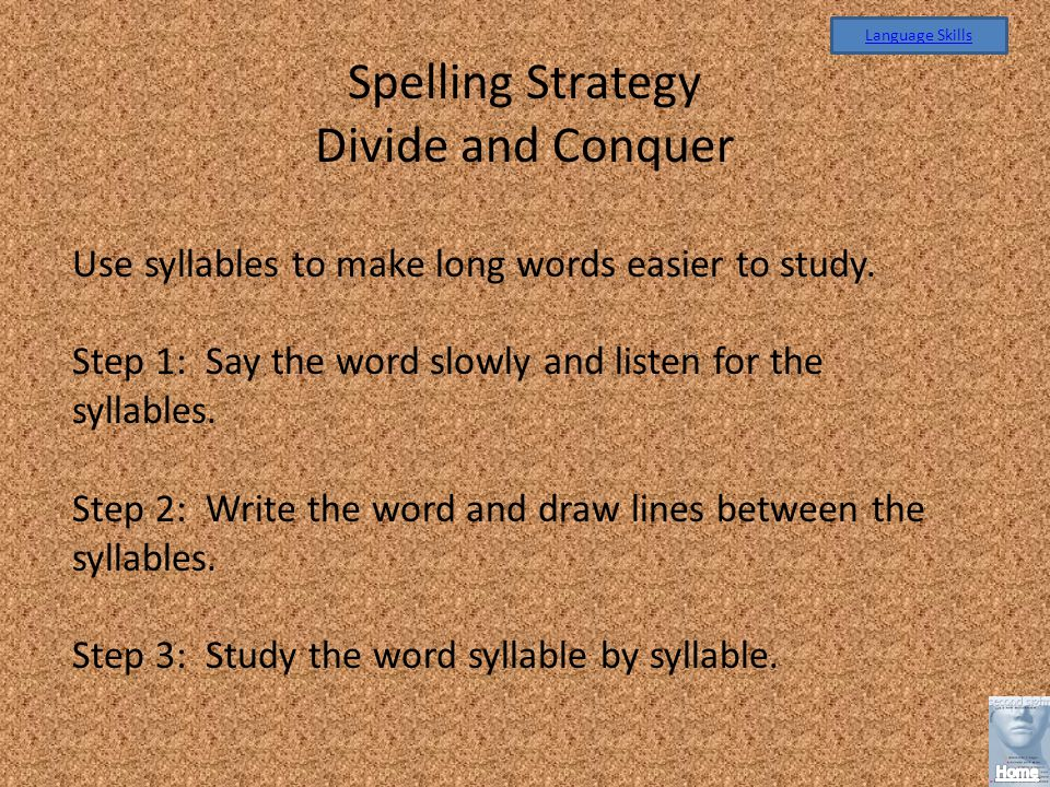 Spelling Strategy Divide and Conquer Use syllables to make long words easier to study.