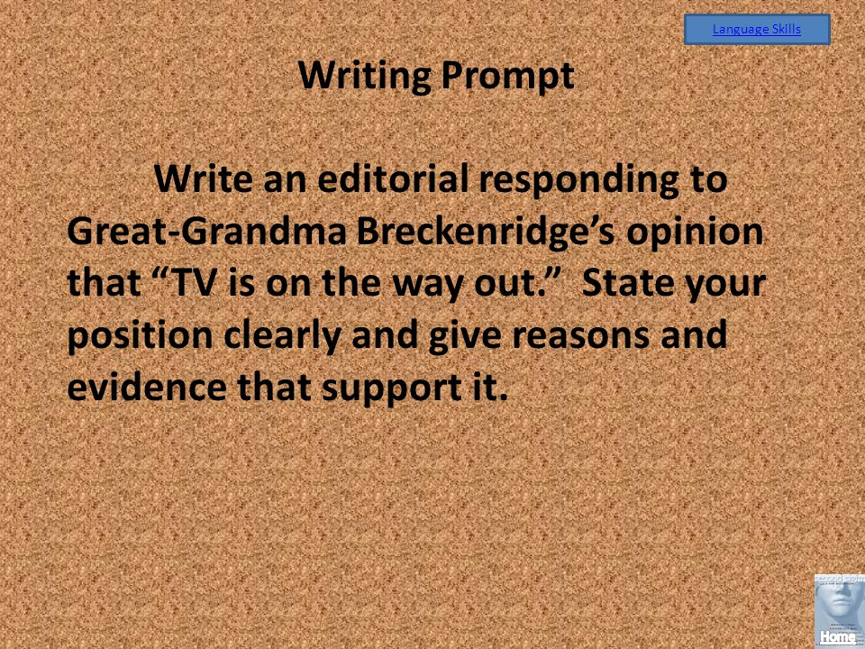 Writing Prompt Write an editorial responding to Great-Grandma Breckenridges opinion that TV is on the way out.
