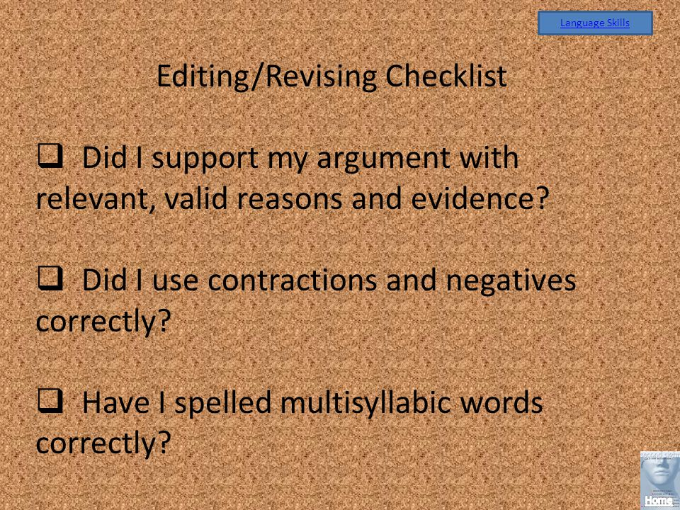 Language Skills Editing/Revising Checklist Did I support my argument with relevant, valid reasons and evidence.