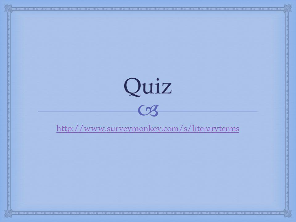 Quiz http://www.surveymonkey.com/s/literaryterms