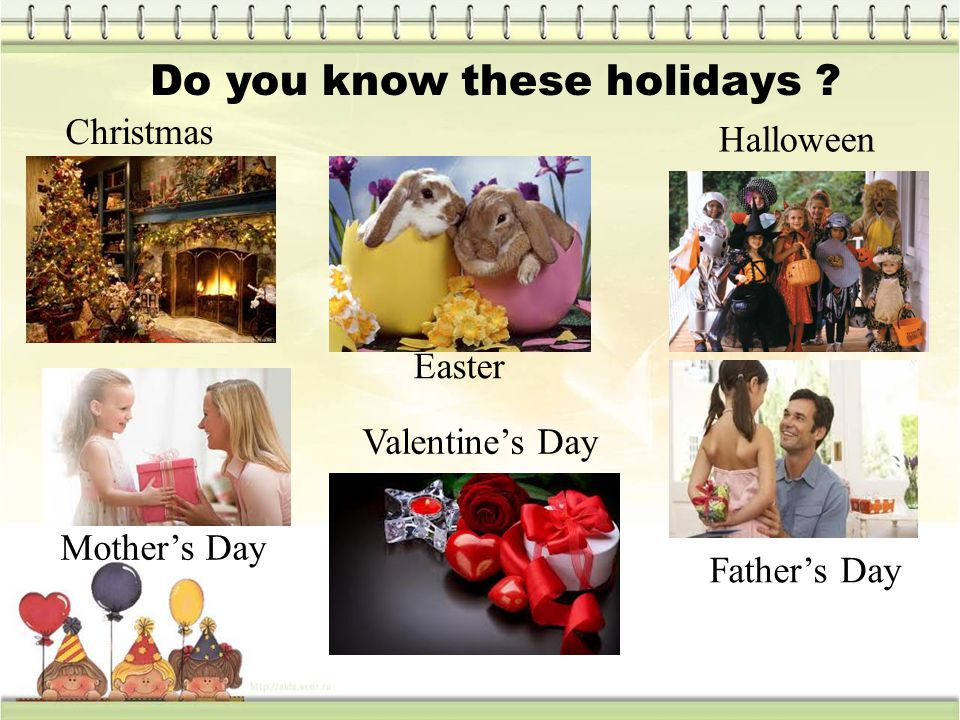Do you know these holidays Christmas Easter Halloween Mothers Day Valentines Day Fathers Day