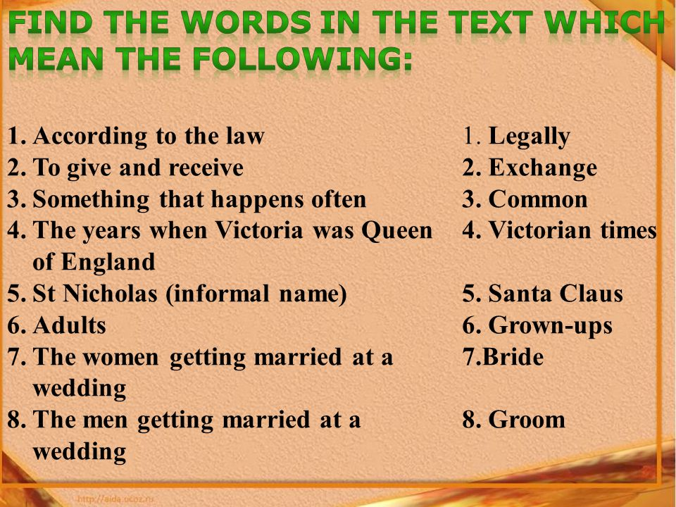 1.According to the law 2.To give and receive 3.Something that happens often 4.The years when Victoria was Queen of England 5.St Nicholas (informal name) 6.Adults 7.The women getting married at a wedding 8.The men getting married at a wedding 1.