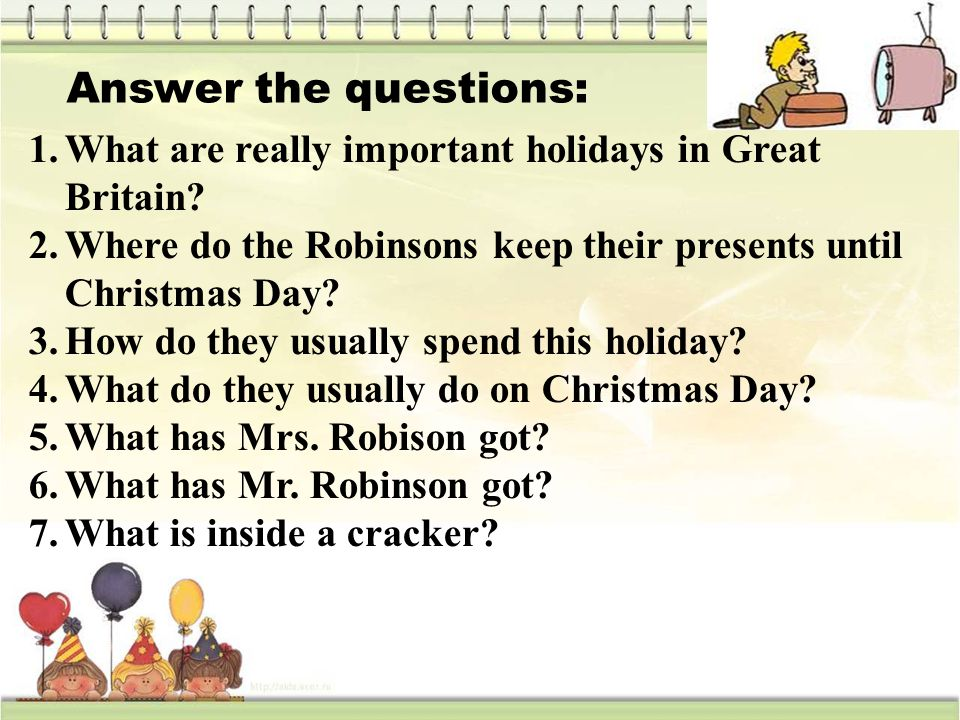Answer the questions: 1.What are really important holidays in Great Britain.