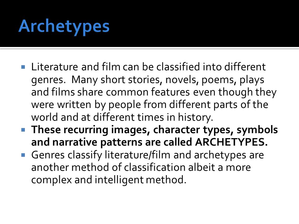 Literature and film can be classified into different genres.