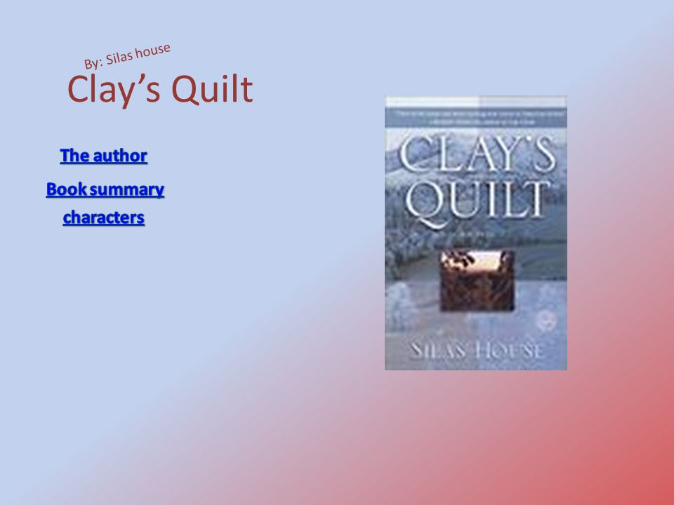 Clays Quilt By: Silas house
