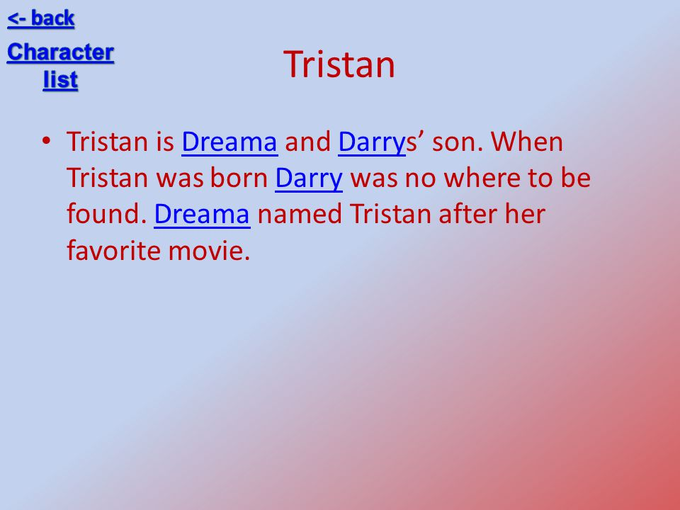 Tristan Tristan is Dreama and Darrys son.When Tristan was born Darry was no where to be found.