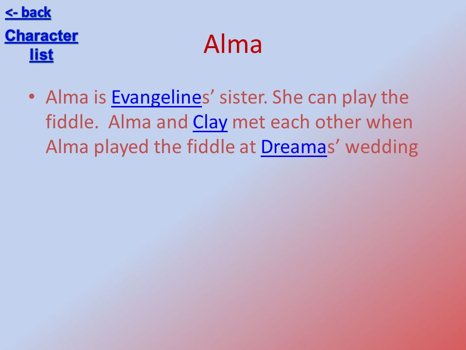 Alma Alma is Evangelines sister.She can play the fiddle.