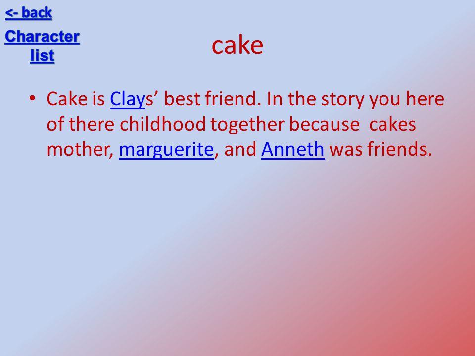 cake Cake is Clays best friend.