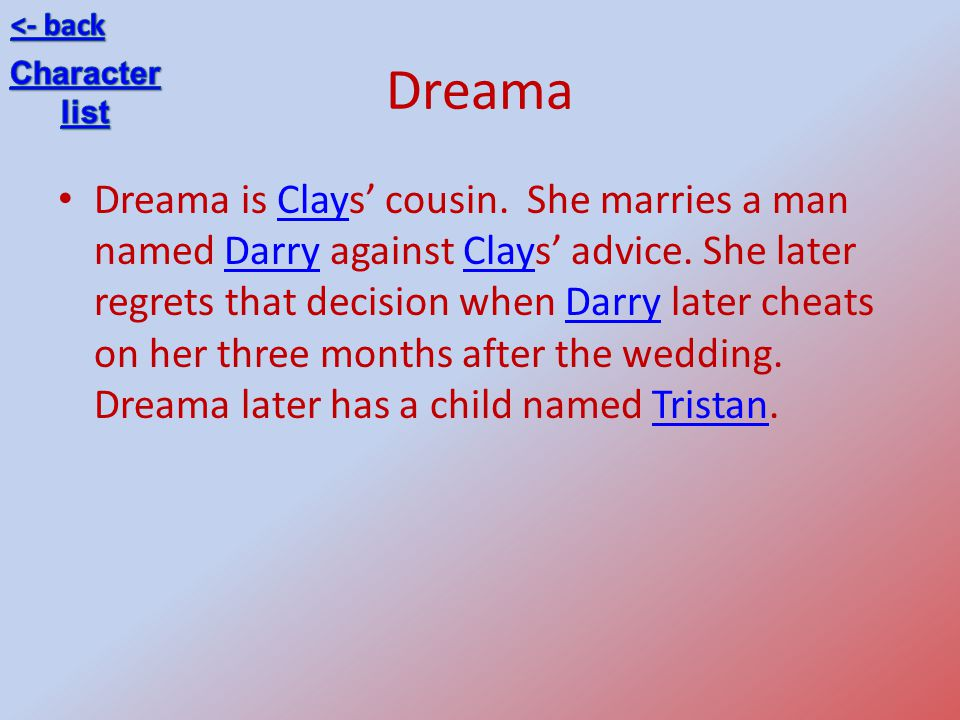 Dreama Dreama is Clays cousin.She marries a man named Darry against Clays advice.