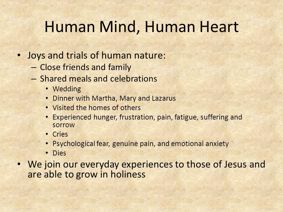 Human Mind, Human Heart Joys and trials of human nature: – Close friends and family – Shared meals and celebrations Wedding Dinner with Martha, Mary a