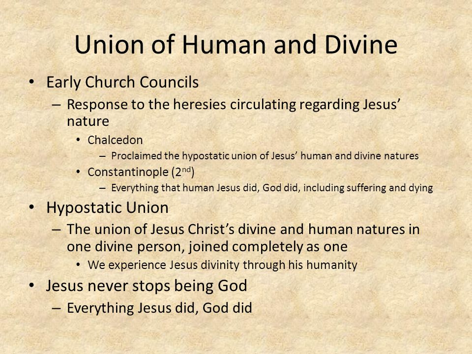Union of Human and Divine Early Church Councils – Response to the heresies circulating regarding Jesus nature Chalcedon – Proclaimed the hypostatic un