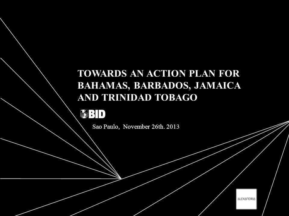 TOWARDS AN ACTION PLAN FOR BAHAMAS, BARBADOS, JAMAICA AND TRINIDAD TOBAGO Sao Paulo, November 26th.