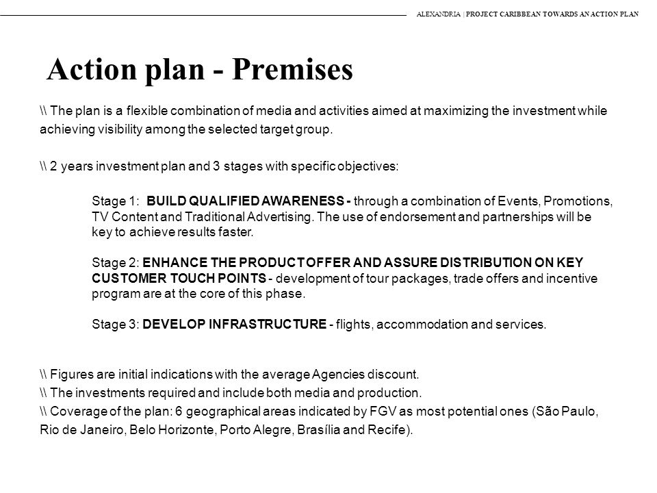 ALEXANDRIA | PROJECT CARIBBEAN TOWARDS AN ACTION PLAN Action plan - Premises \ The plan is a flexible combination of media and activities aimed at maximizing the investment while achieving visibility among the selected target group.