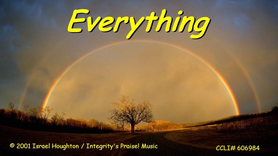 Everything © 2001 Israel Houghton / Integrity s Praise! Music CCLI# 606984