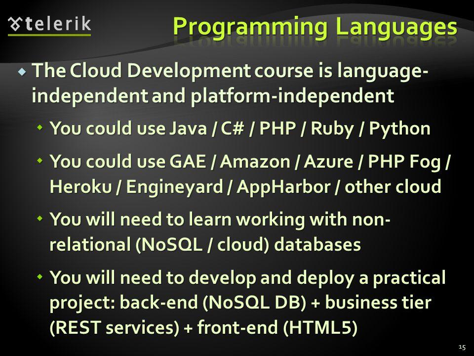 The Cloud Development course is language- independent and platform-independent The Cloud Development course is language- independent and platform-inde