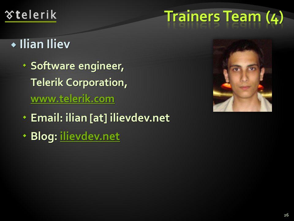 Ilian Iliev Ilian Iliev Software engineer, Telerik Corporation, www.telerik.com Software engineer, Telerik Corporation, www.telerik.com www.telerik.com Email: ilian [at] ilievdev.net Email: ilian [at] ilievdev.net Blog: ilievdev.net Blog: ilievdev.netilievdev.net 26