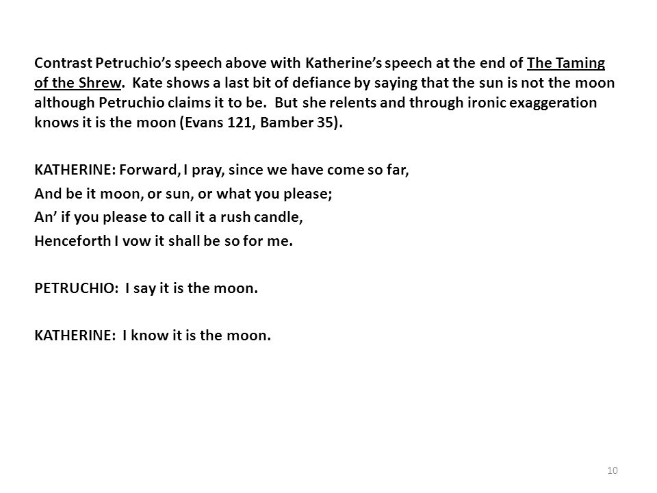 Contrast Petruchios speech above with Katherines speech at the end of The Taming of the Shrew.