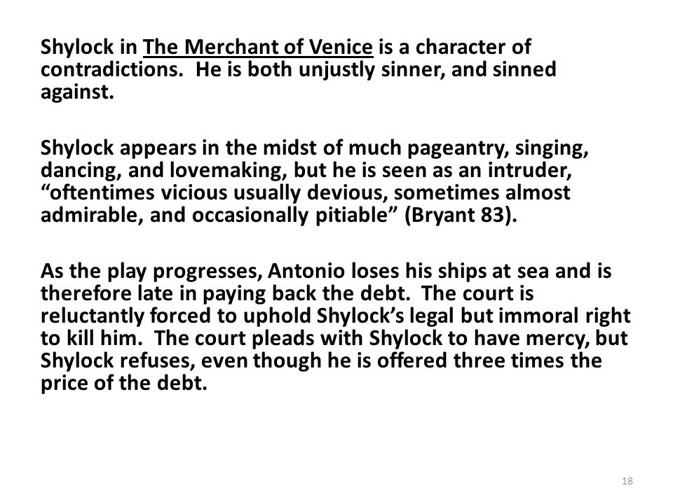 Shylock in The Merchant of Venice is a character of contradictions.