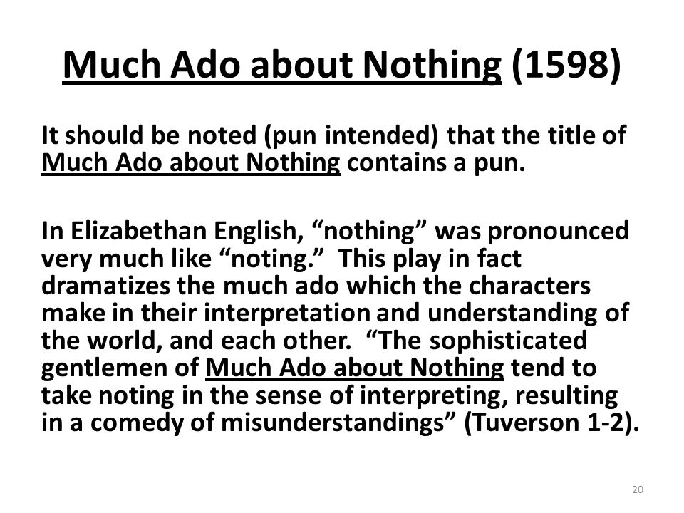 Much Ado about Nothing (1598) It should be noted (pun intended) that the title of Much Ado about Nothing contains a pun.