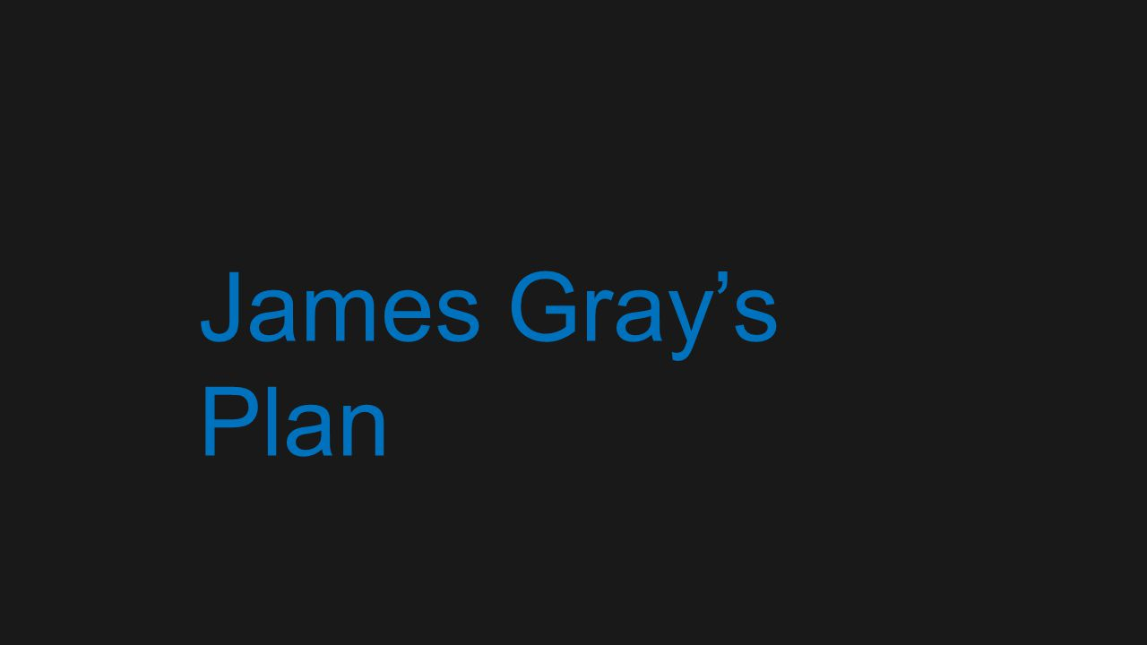 James Grays Plan