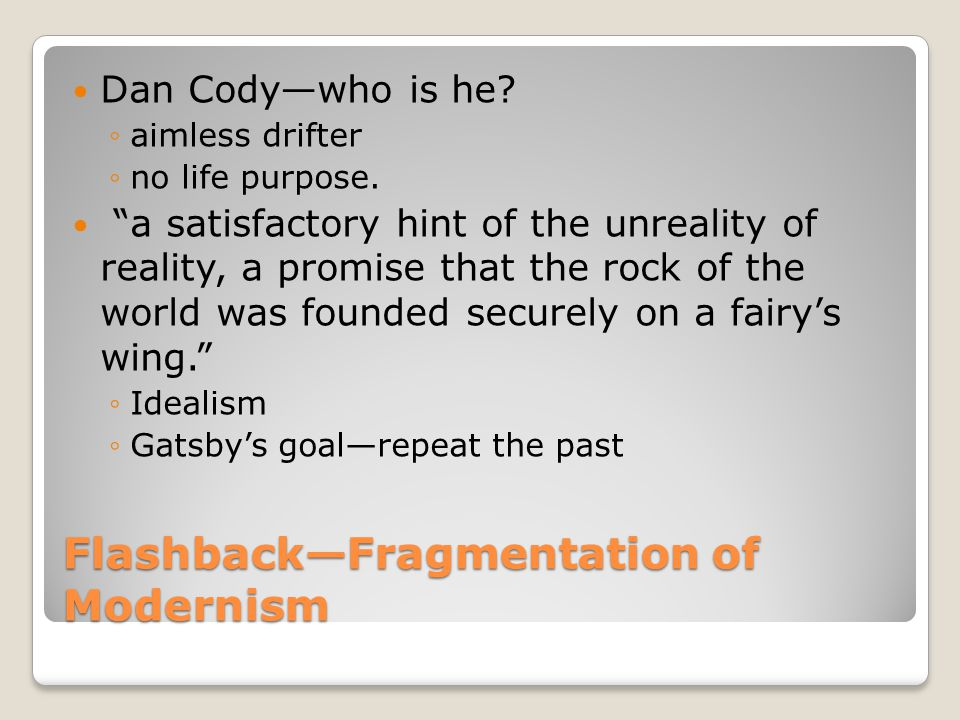 FlashbackFragmentation of Modernism Dan Codywho is he.