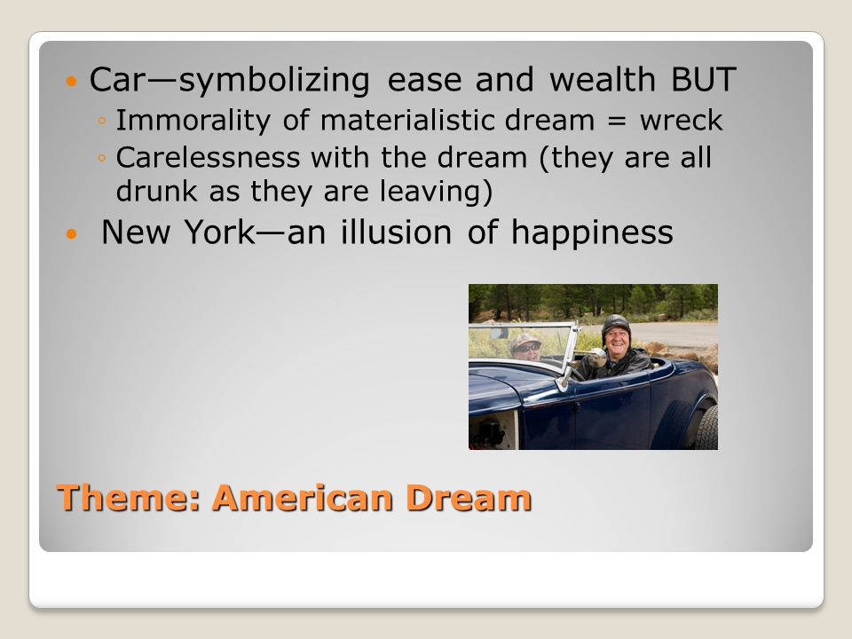Theme: American Dream Carsymbolizing ease and wealth BUT Immorality of materialistic dream = wreck Carelessness with the dream (they are all drunk as