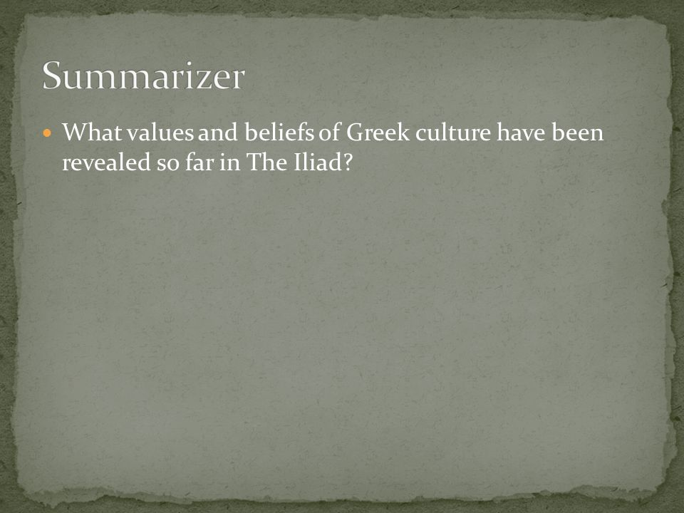 What values and beliefs of Greek culture have been revealed so far in The Iliad?
