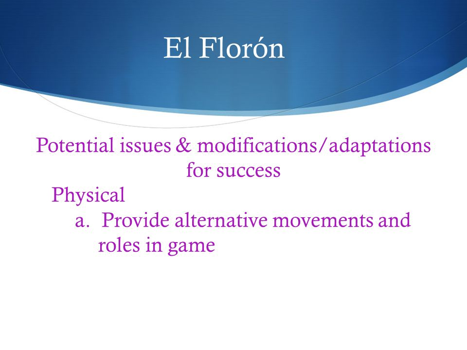 El Florón Potential issues & modifications/adaptations for success Physical a.