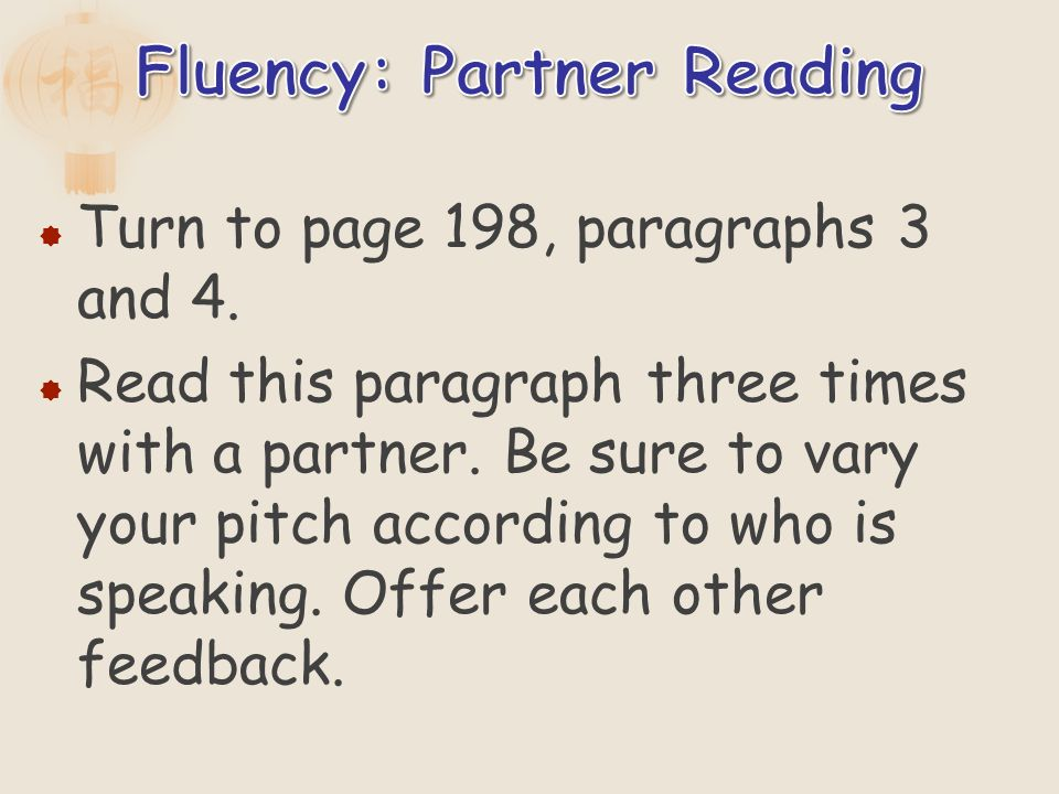 Turn to page 198, paragraphs 3 and 4. Read this paragraph three times with a partner. Be sure to vary your pitch according to who is speaking. Offer e