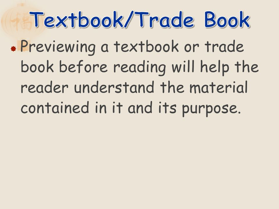 Previewing a textbook or trade book before reading will help the reader understand the material contained in it and its purpose.