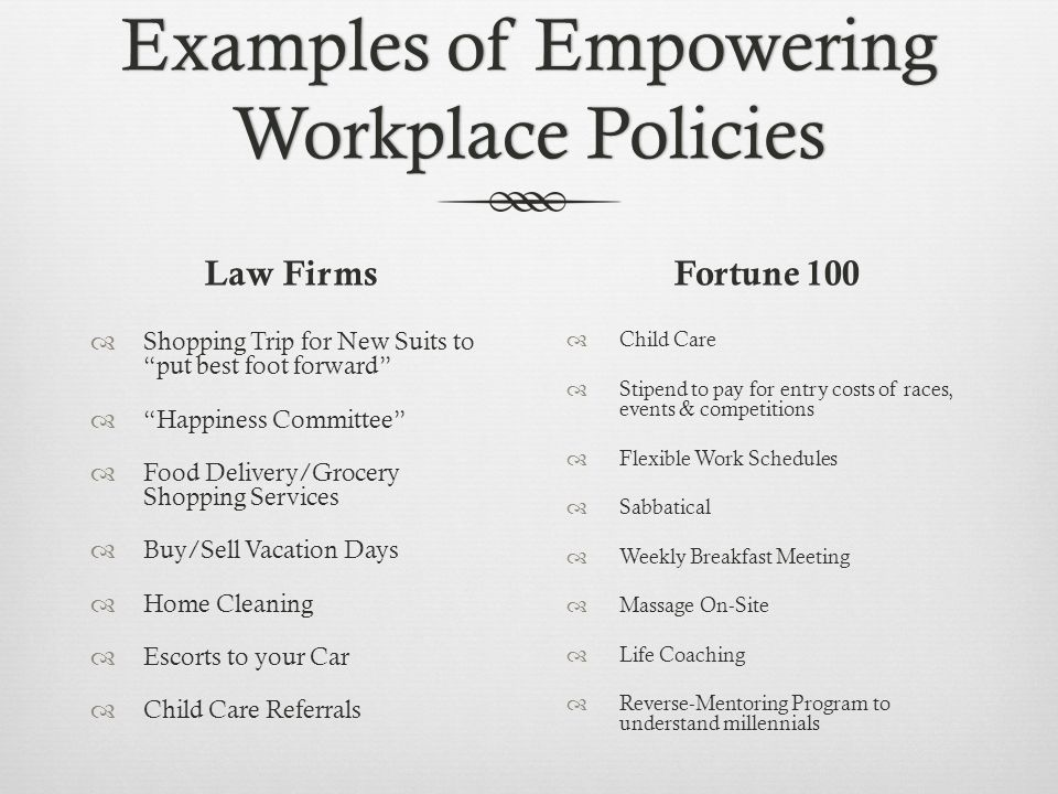 Examples of Empowering Workplace Policies Law Firms Shopping Trip for New Suits to put best foot forward Happiness Committee Food Delivery/Grocery Sho